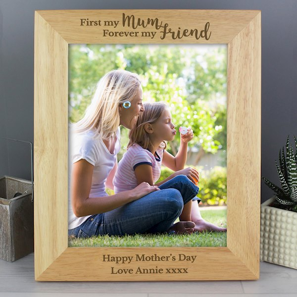 'First My Mum, Forever My Friend' 8x10 Wooden Photo Frame