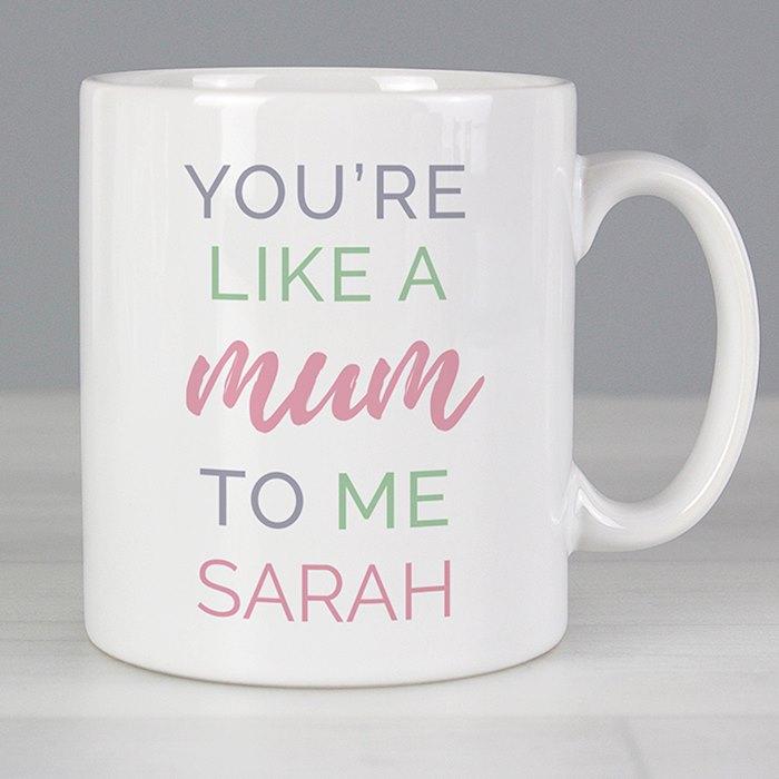 'You're Like a Mum to Me' Mug